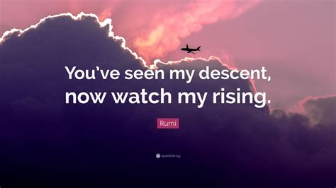 Youve Seen The Pics Now See The Menu by Rumi Quote You Ve Seen My Descent Now My Rising