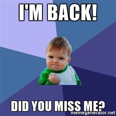 Im Back Meme - i m back did you miss me success kid meme generator