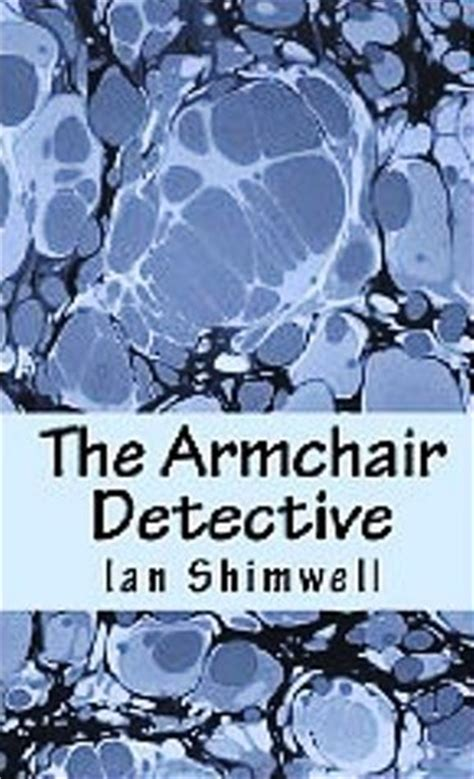 armchair detective the armchair detective series one 1 by ian shimwell
