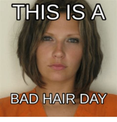 Bad Hair Day Meme - this is a bad hair day bad hair day meme on me me