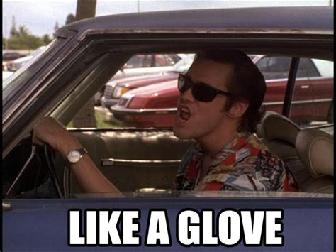 Like A Glove Meme - ace ventura pet detective quotes quotesgram