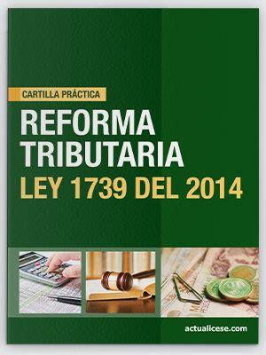 nueva reforma tributaria ley 1739 de 2014 cartilla pr 225 ctica reforma tributaria ley 1739 del 2014