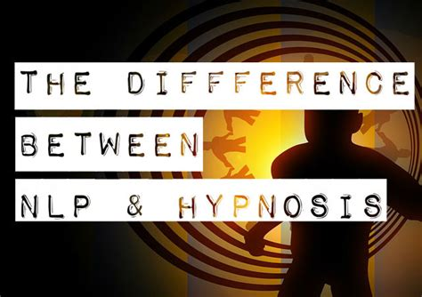 use nlp and hypnosis to the difference between nlp and hypnosis global nlp