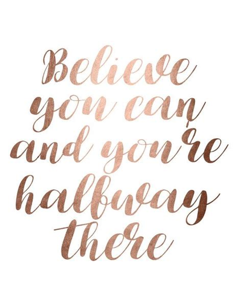 printable quotes gold rose gold foil believe you can and you re halfway there