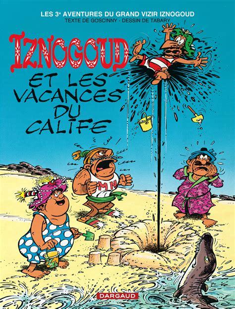 les vacances du major iznogoud tome 3 iznogoud et les vacances du calife bd 201 ditions dargaud