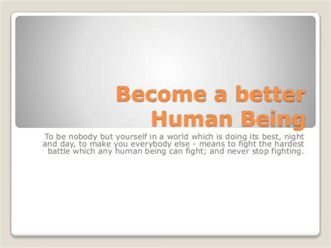which being human is better become a better human being