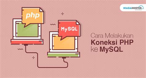 Cd Tutorial Cara Koneksi Php Ke Mysql cara melakukan koneksi php ke mysql niagahoster