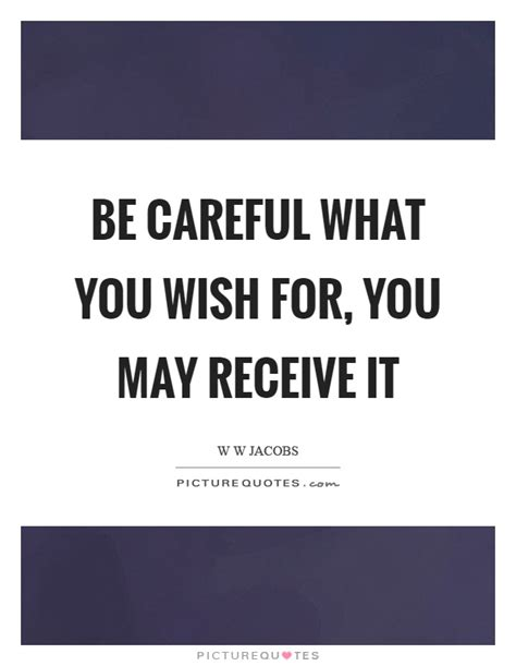 be careful what you careful what you wish for quotes sayings careful what you wish for picture quotes