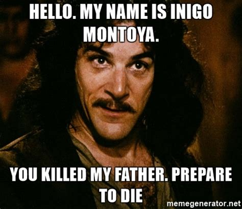 My Name Is Inigo Montoya Meme - hello my name is inigo montoya you killed my father