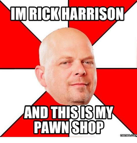 Pawn Meme - 25 best memes about i rick harrison and this is my pawn