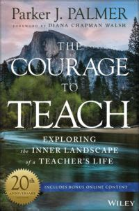 the courage to teach exploring the inner landscape of a s 20th anniversary edition books by j palmer and the center for courage