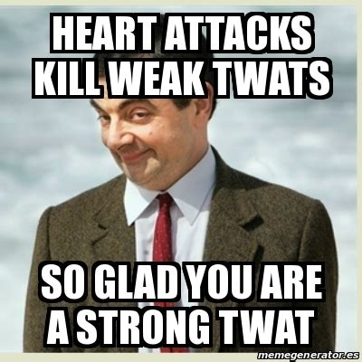 meme mr bean heart attacks kill weak twats so glad you