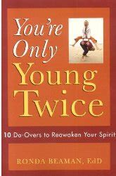 youre only young twice 1842708562 you re only young twice 10 do overs to reawaken your spirit
