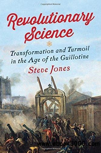revolutionary science transformation and turmoil in the
