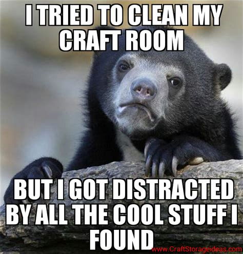 Craft Meme - i tried to clean my craft room craft storage ideas