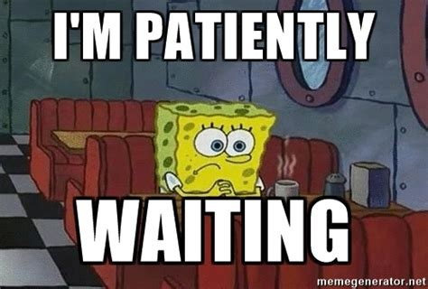 Waiting Memes - i m patiently waiting coffee shop spongebob meme generator