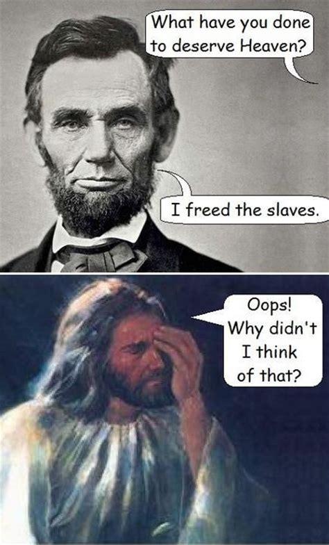 Abraham Lincoln Meme - 96 best abraham lincoln memes images on pinterest