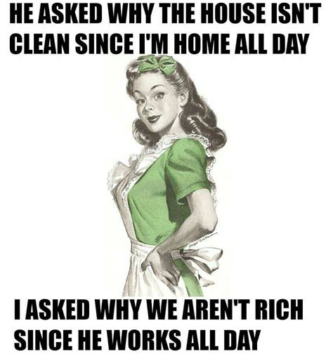 asked   house isnt clean  im home  day