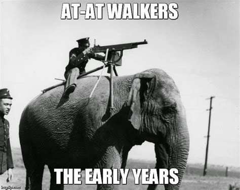 Walker Meme - elephant at at walker imgflip