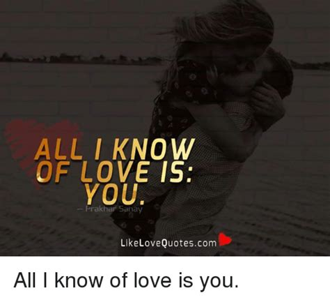 images of love is all i know of love is you prakhar sana like love quotescom
