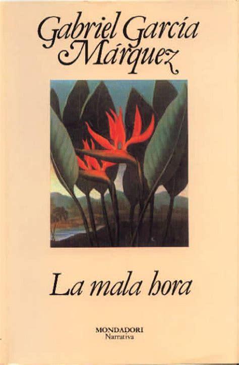 libro la mala hora 201 xtasis literaria la mala hora gabriel garc 237 a marqu 233 s