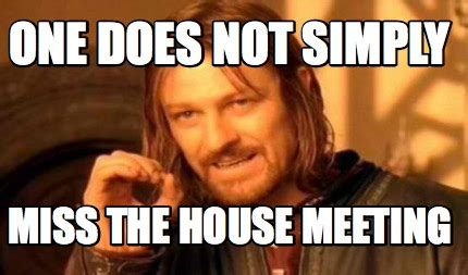 House Meme Generator - meme creator one does not simply miss the house meeting