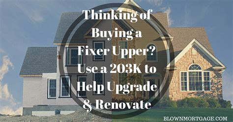 buying a fixer upper thinking of buying a fixer upper use a 203k to help