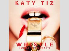 Katy Tiz – Whistle (While You Work It) Lyrics | Genius Lyrics I'm Lost Lyrics