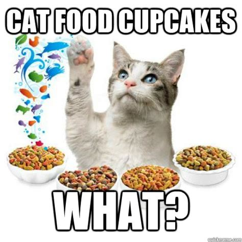 Cat Food Meme - cat food cupcakes what misc quickmeme