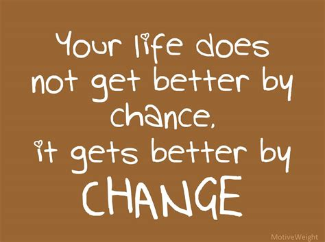 Gets On by Doesn T Get Better By Chance It Gets Better By Change