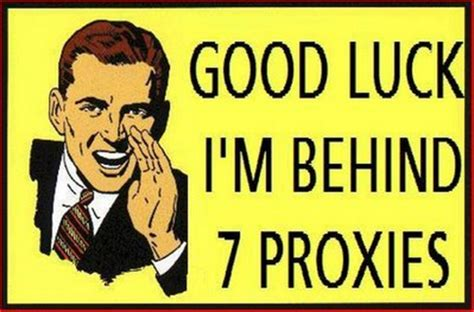 Proxy Meme - image 131714 good luck i m behind 7 proxies know