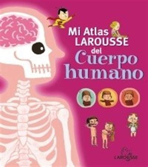 mi atlas larousse mi atlas larousse del cuerpo humano libro de texto pdf gratis descargar lecturas infantiles mi atlas larousse del cuerpo humano es hellokids com