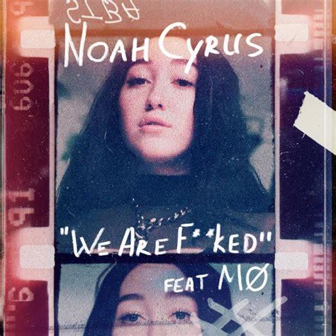 testo we are noah cyrus feat m 216 we are traduzione testo nuovo