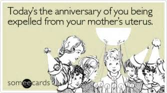 today s the anniversary of you being expelled from your s uterus birthday ecard