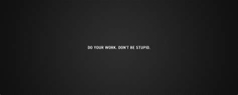 work dont  stupid motivation wallpaper