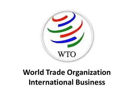 Why International Organization world trade organization wto international business manu melwin