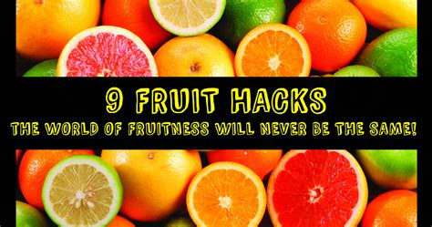 8 fruit hacks 9 fruit hacks that will change the fruitness as we it