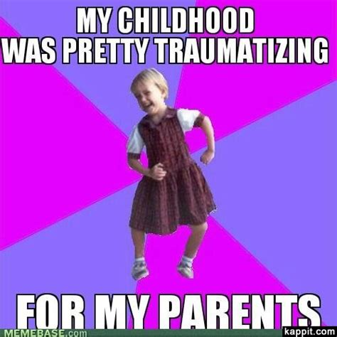 Childhood Meme - my childhood was pretty traumatizing for my parents
