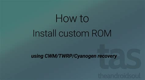 how to install rom on android how to install custom roms the android soul