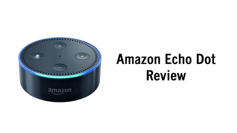 amazon echo dot review amazon echo dot review youtube