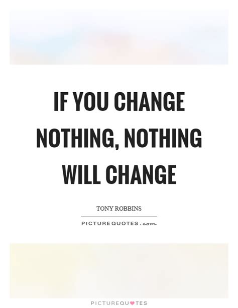 You Nothing if you change nothing nothing will change picture quotes