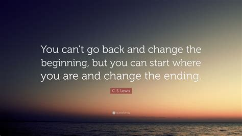 new beginning cs lewis quotes christian quote c s lewis quote you can t go back and change the