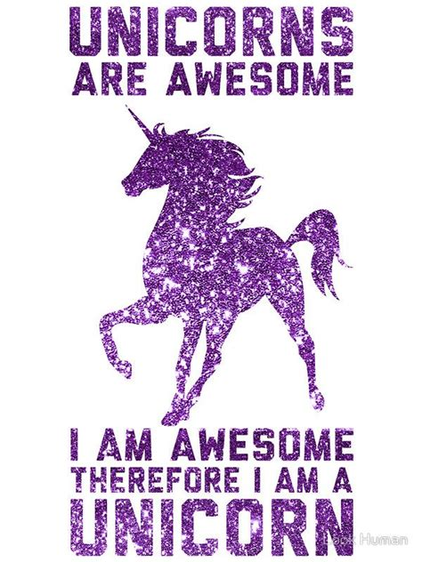 born unicorn meaning unicorns are awesome i am awesome therefore i am a unicorn