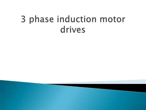 three phase induction motor ppt pdf three phase induction motor drive