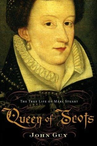 the real life mary the true life of mary stuart queen of scots by john guy