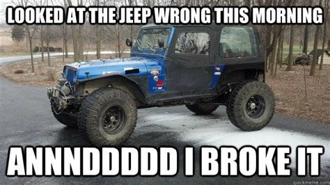 Funny Jeep Memes - broken jeep memes google search jeeps and anything off