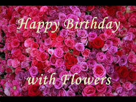 Happy Birthday Wishes With Roses Happy Birthday Song With Beautiful Flowers Pictures Video