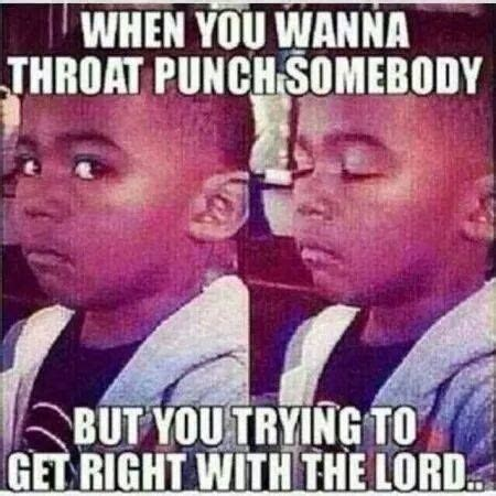 Lord Help Me Meme - when you wanna throat punch somebody but you trying to