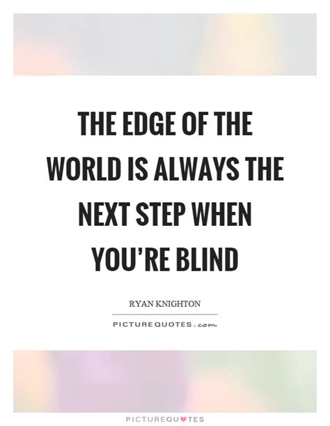 the edge of always the edge of the world is always the next step when you re