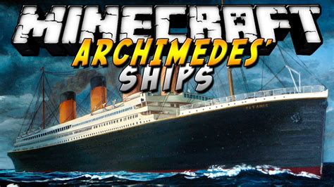 archimedes boat mod archimedes ships mod 1 7 10 create your own ship
